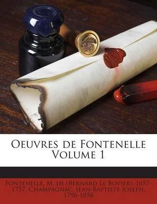 Oeuvres de Fontenelle Volume 1 (English, French, Paperback): M. De Fontenelle, Jean-Baptiste-Joseph Champagnac