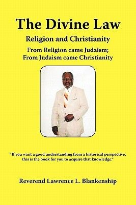 The Divine Law - Religion and Christianity (Paperback): Reverend Lawrence L. Blankenship