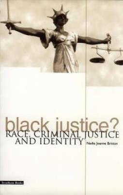 Black Justice? - Race, Criminal Justice and Identity (Paperback): Nadia Joanne Britton