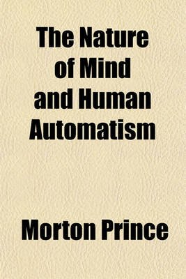 The Nature of Mind and Human Automatism (Paperback): Morton Prince