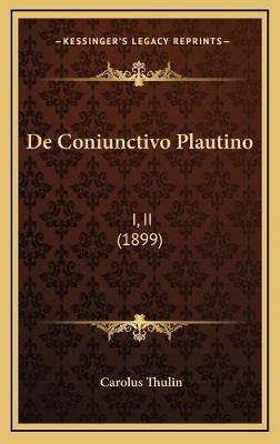 de Coniunctivo Plautino - I, II (1899) (Latin, Hardcover): Carolus Thulin