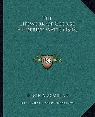 The Lifework of George Frederick Watts (1903) (Paperback): Hugh Macmillan