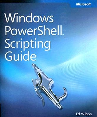 Windows PowerShell Scripting Guide 2008 - Automating Administration of Windows Vista and Windows Server (Paperback): Ed Wilson