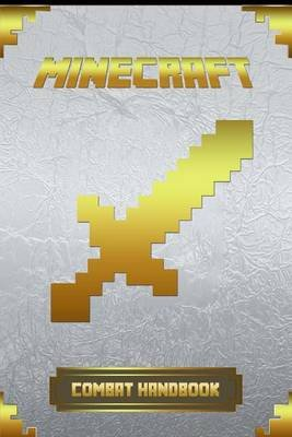Minecraft - Combat Handbook: Ultimate Collector's Edition (Paperback): Minecraft Books, Minecraft Hadnbooks, Minecraft...