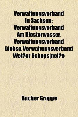 Verwaltungsverband in Sachsen - Verwaltungsverband Am Klosterwasser, Verwaltungsverband Diehsa, Verwaltungsverband Wei Er Sch...