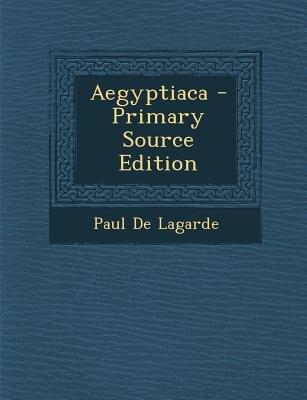 Aegyptiaca (Coptic, English, Paperback, Primary Source): Paul De Lagarde