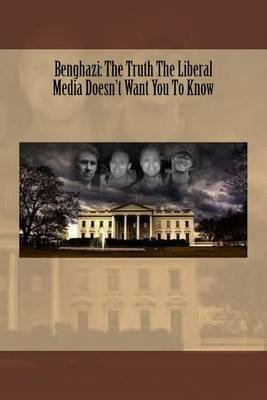 Benghazi - The Truth the Liberal Media Doesn't Want You to Know (Paperback): Jean Casey