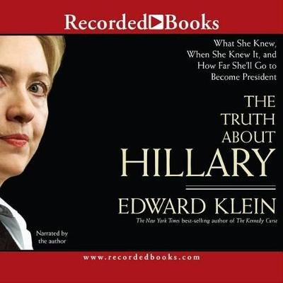 The Truth about Hillary - What She Knew, When She Knew It, and How Far She'll Go to Become President (Standard format,...