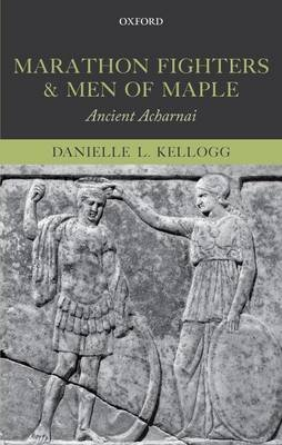 Marathon Fighters and Men of Maple - Ancient Acharnai (Hardcover, New): Danielle L. Kellogg