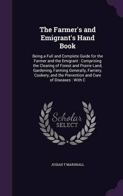 The Farmer's and Emigrant's Hand Book - Being a Full and Complete Guide for the Farmer and the Emigrant: Comprising...