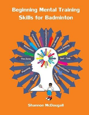Beginning Mental Training Skills for Badminton (Paperback): Shannon L McDougall