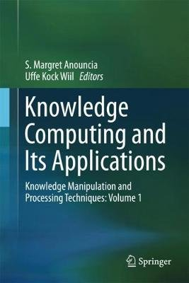 Knowledge Computing and Its Applications - Knowledge Manipulation and Processing Techniques: Volume 1 (Hardcover, 1st ed....