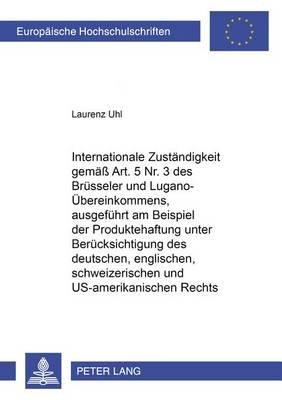 Internationale Zustaendigkeit Gemaess Art. 5 NR. 3 Des Bruesseler Und Lugano-Uebereinkommens, Ausgefuehrt Am Beispiel Der...
