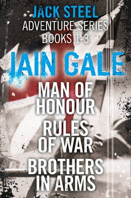 Jack Steel Adventure Series Books 1-3 - Man of Honour, Rules of War, Brothers in Arms (Electronic book text, ePub ed): Iain Gale