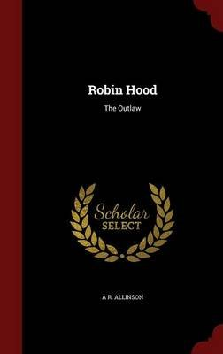 Robin Hood - The Outlaw (Hardcover): A.R. Allinson