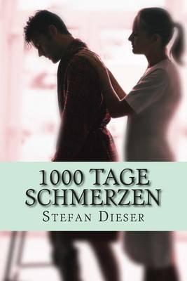 1000 Tage Schmerzen - Wie Unsere Gesellschaftliche Entwicklung Uns Zu Schmerzpatienten Macht! (German, Paperback): Stefan Dieser