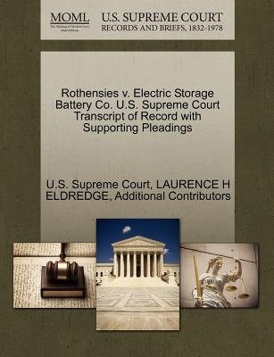 Rothensies V. Electric Storage Battery Co. U.S. Supreme Court Transcript of Record with Supporting Pleadings (Paperback):...