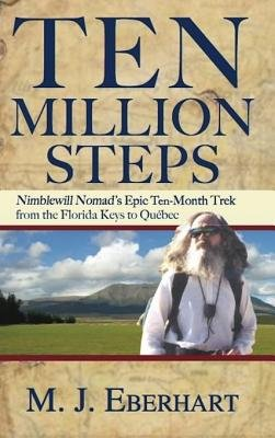 Ten Million Steps - Nimblewill Nomad's Epic 10-Month Trek from the Florida Keys to Quebec (Electronic book text): M. J....