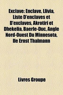 Exclave - Alaska, Bande de Gaza, Ceuta, Exclave Historique, Guyane, Melilla, Nakhitchevan, Oblast de Kaliningrad, Guerre de...