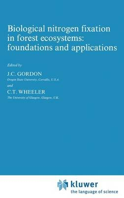 Biological Nitrogen Fixation in Forest Ecosystems - Foundations and Applications (Paperback): John C. Gordon, C.T. Wheeler