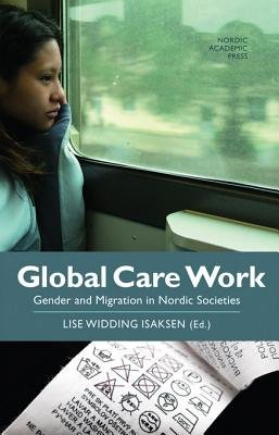 Global Care Work - Gender and Migration in Nordic Societies (Electronic book text): Lise Widding Widding Isaksen