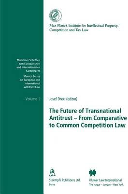 The Future of Transnational Antitrust - From Comparative to Common Competition Law (Paperback): Josef Drexl