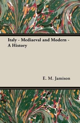 Italy - Mediaeval And Modern - A History (Paperback): E.M. Jamison