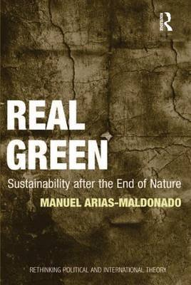 Real Green - Sustainability after the End of Nature (Electronic book text): Manuel Arias-Maldonado
