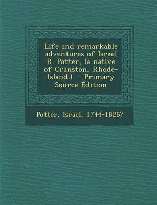 Life and Remarkable Adventures of Israel R. Potter, (a Native of Cranston, Rhode-Island.) - Primary Source Edition (Paperback):...