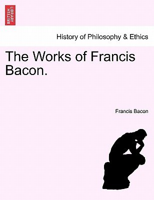 The Works of Francis Bacon. (Paperback): Francis Bacon