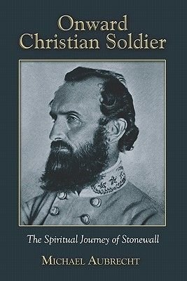 Onward Christian Soldier - The Spiritual Journey of Stonewall (Paperback): Michael Aubrecht