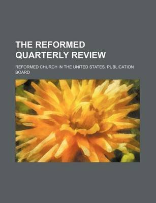 The Reformed Quarterly Review (Volume 36) (Paperback): Reformed Church in the United Board