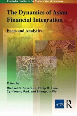 The Dynamics of Asian Financial Integration - Facts and Analytics (Paperback): Michael B. Devereux, Philip R Lane, Cyn-Young...