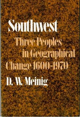 Southwest - Three Peoples in Geographical Change, 1600-1970 (Paperback): D.W. Meinig