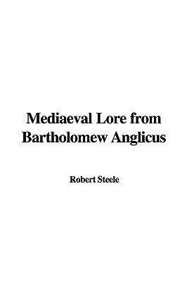 Mediaeval Lore from Bartholomew Anglicus (Paperback): Robert Steele