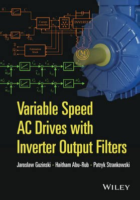 Variable Speed AC Drives with Inverter Output Filters (Hardcover): Jaroslaw Guzinski, Haitham Abu-Rub, Patryk Strankowski