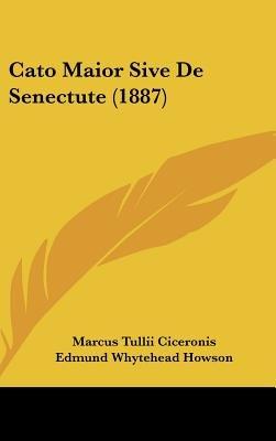 Cato Maior Sive de Senectute (1887) (Hardcover): Marcus Tullius Cicero