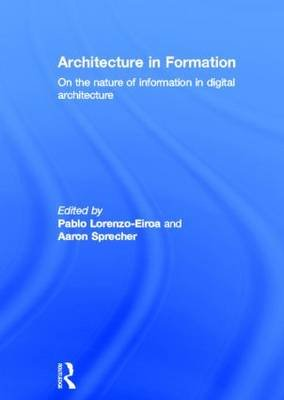 Architecture in Formation - On the Nature of Information in Digital Architecture (Hardcover, New): Pablo  Lorenzo-Eiroa, Aaron...