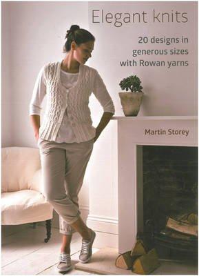 Elegant Knits - 20 Designs in Generous Sizes with Rowan Yarns (Paperback): Martin Storey