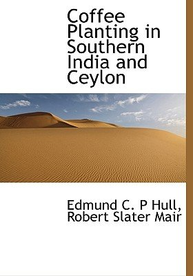 Coffee Planting in Southern India and Ceylon (Large print, Paperback, large type edition): Robert Slater Mair, Edmund C. P Hull