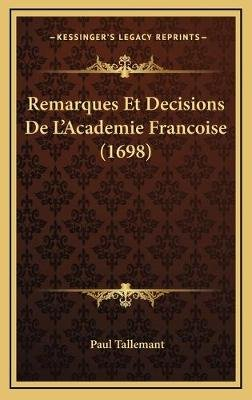 Remarques Et Decisions de L'Academie Francoise (1698) (French, Hardcover): Paul Tallemant