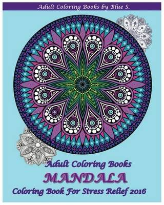 Adult Coloring Books - Mandala Coloring Book for Stress Relief 2016 (Paperback): Blues