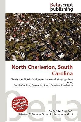 North Charleston, South Carolina (Paperback): Lambert M. Surhone, Miriam T. Timpledon, Susan F. Marseken