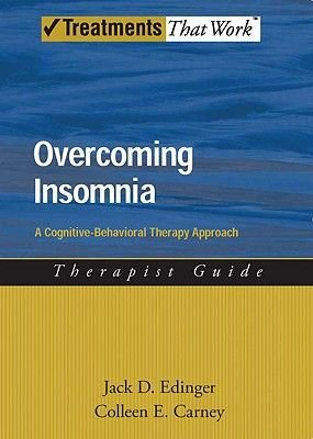 Overcoming Insomnia - A Cognitive-Behavioral Therapy Approach, Therapist Guide (Paperback): Jack Edinger, Colleen Carney