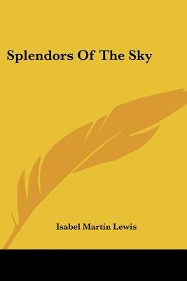 Splendors of the Sky (Paperback): Isabel Martin Lewis