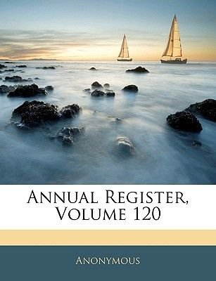 Annual Register, Volume 120 (Paperback): Anonymous