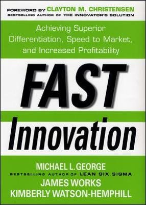 Fast Innovation: Achieving Superior Differentiation, Speed to Market, and Increased Profitability - Achieving Superior...