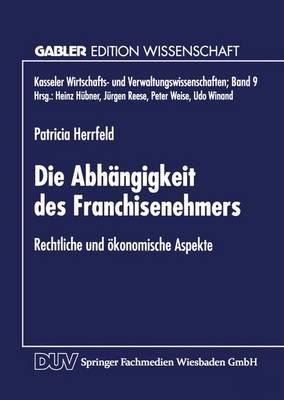 Die Abhangigkeit Des Franchisenehmers - Rechtliche Und Okonomische Aspekte (German, Paperback, 1998 ed.): Patricia Herrfeld
