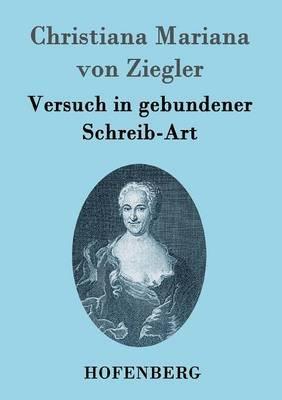Versuch in Gebundener Schreib-Art (German, Paperback): Christiana Mariana Von Ziegler