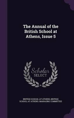 The Annual of the British School at Athens, Issue 5 (Hardcover): British School at Athens, British School at Athens Managing...